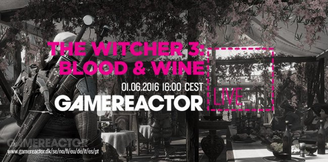 Today on GR Live - The Witcher 3: Blood and Wine - Gamereactor UK - The Witcher 3: Wild Hunt