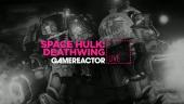 Livestream Replay - Space Hulk: Deathwing