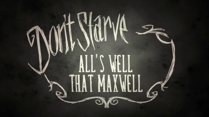 Don't Starve - All's Well That Maxwell Trailer