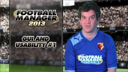 Football Manager 2013 - GUI and Usability #1 Video Blog